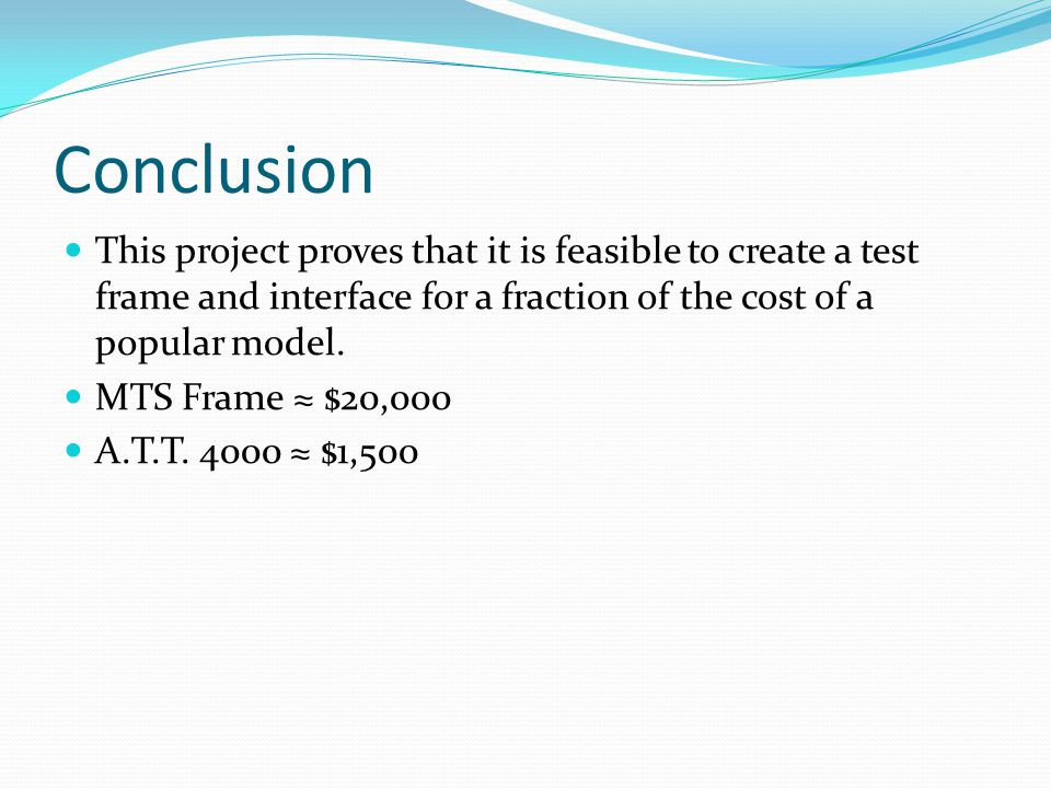 Conclusion This project proves that it is feasible to create a test frame and interface for a fraction of the cost of a popular model.