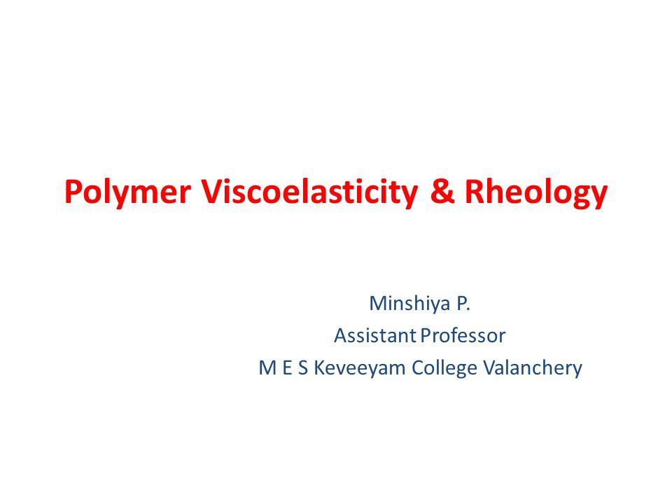 Polymer Viscoelasticity & Rheology Minshiya P.