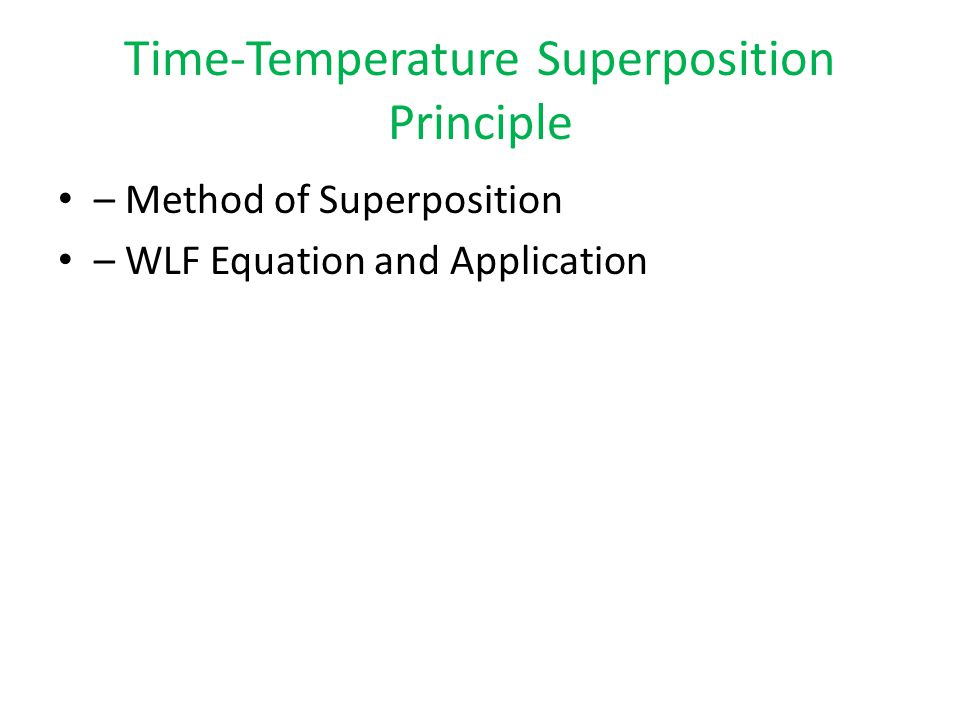 Time-Temperature Superposition Principle – Method of Superposition – WLF Equation and Application