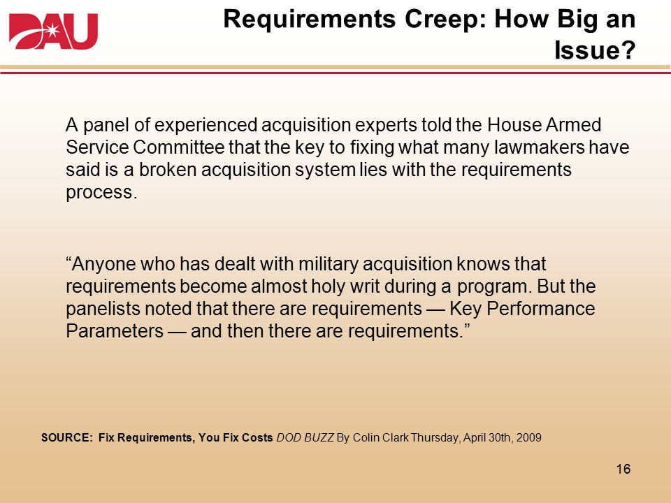 Requirements Creep: How Big an Issue? A panel of experienced acquisition experts told the House Armed Service Committee that the key to fixing what ma