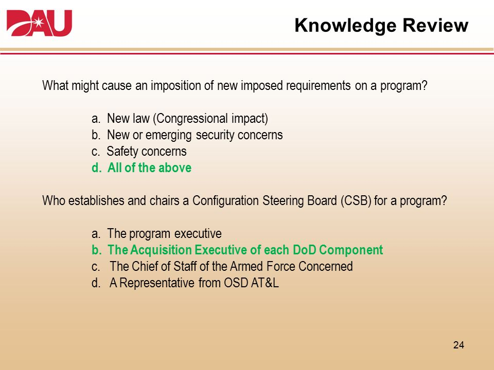 Knowledge Review 24 What might cause an imposition of new imposed requirements on a program? a. New law (Congressional impact) b. New or emerging secu