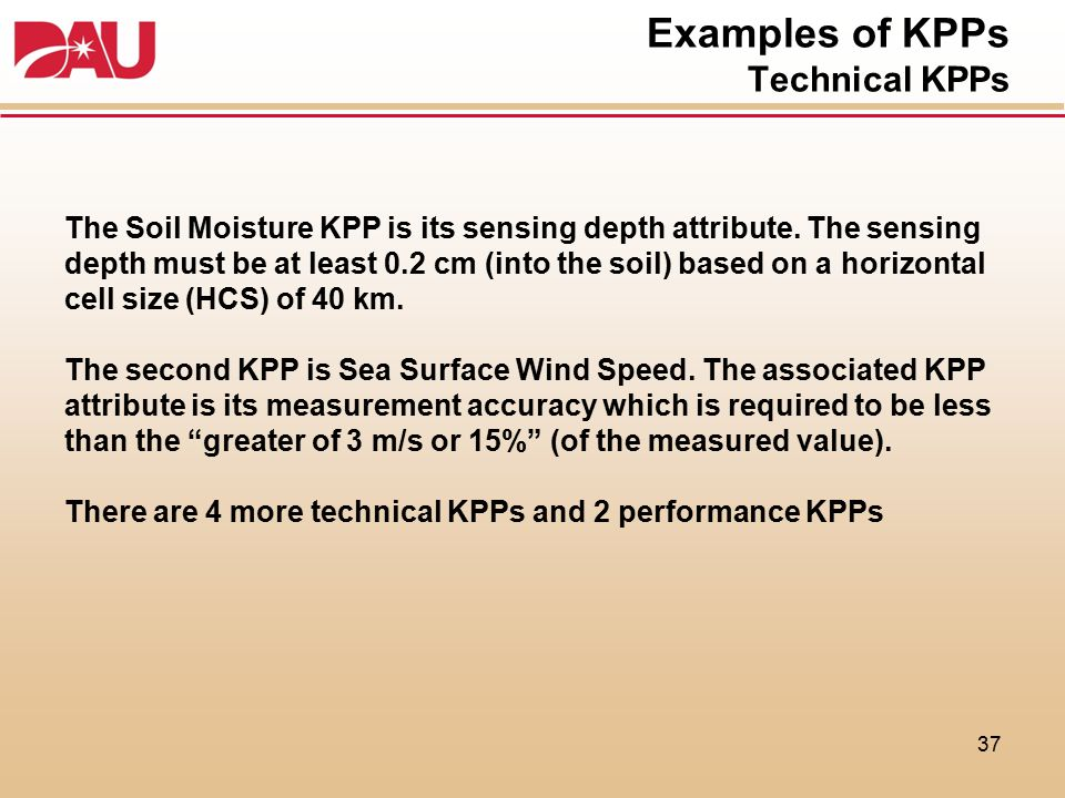 Examples of KPPs Technical KPPs 37 The Soil Moisture KPP is its sensing depth attribute. The sensing depth must be at least 0.2 cm (into the soil) bas