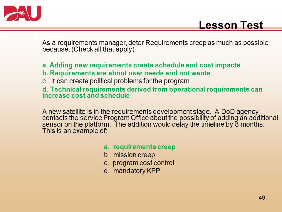Lesson Test ELO # 2 As a requirements manager, deter Requirements creep as much as possible because: (Check all that apply) a. Adding new requirements