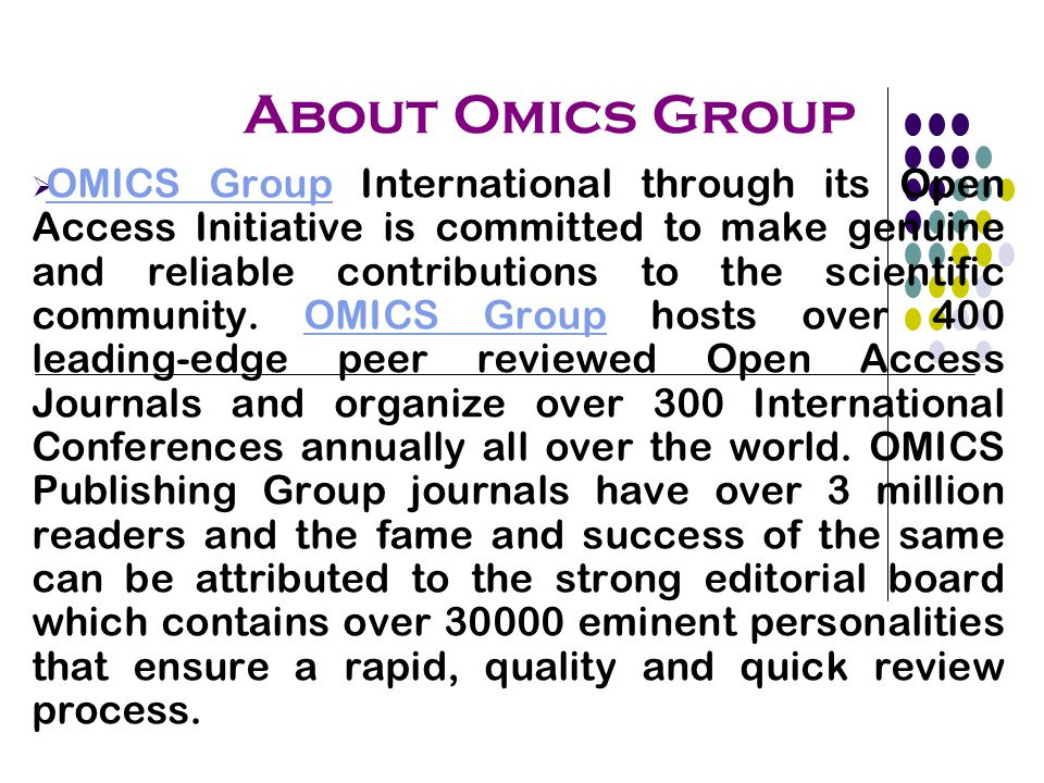About Omics Group  OMICS Group International through its Open Access Initiative is committed to make genuine and reliable contributions to the scientific community.