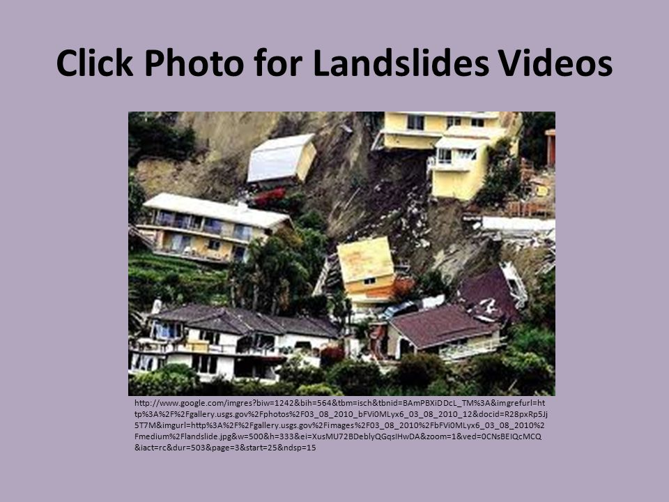 Click Photo for Landslides Videos http://www.google.com/imgres?biw=1242&bih=564&tbm=isch&tbnid=BAmPBXiDDcL_TM%3A&imgrefurl=ht tp%3A%2F%2Fgallery.usgs.