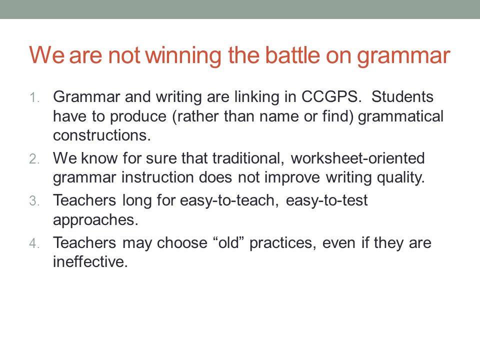We are not winning the battle on grammar 1. Grammar and writing are linking in CCGPS.