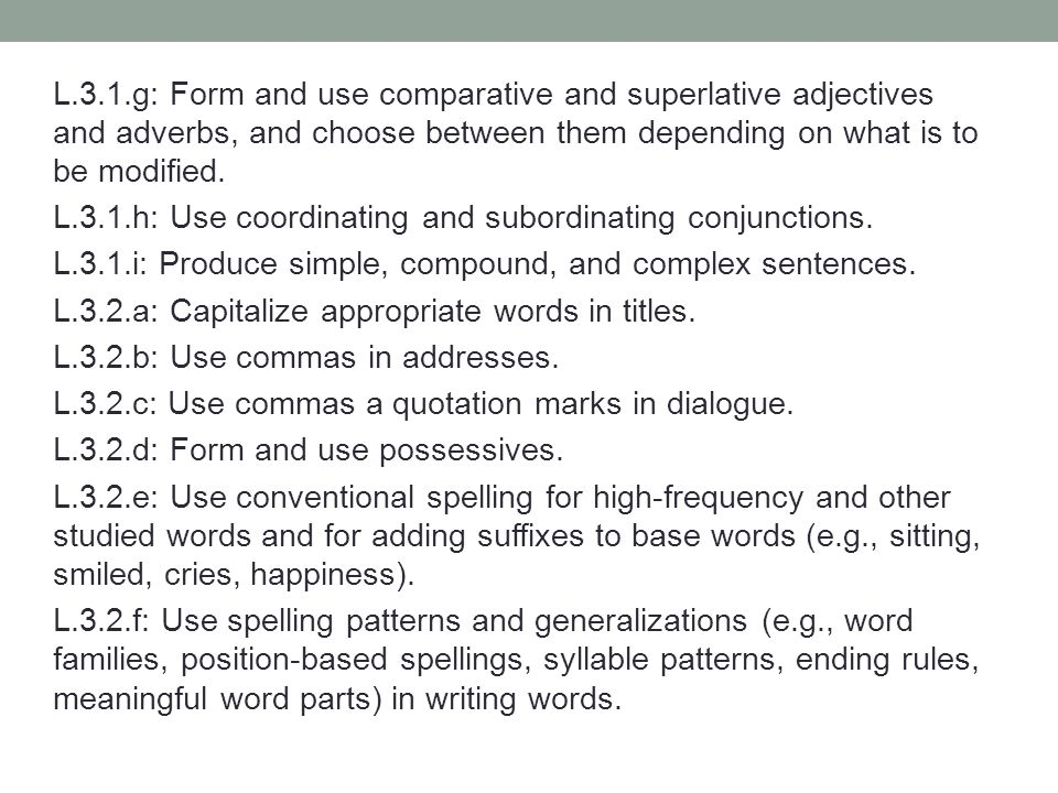 L.3.1.g: Form and use comparative and superlative adjectives and adverbs, and choose between them depending on what is to be modified.