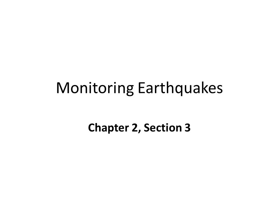 Monitoring Earthquakes Chapter 2, Section 3