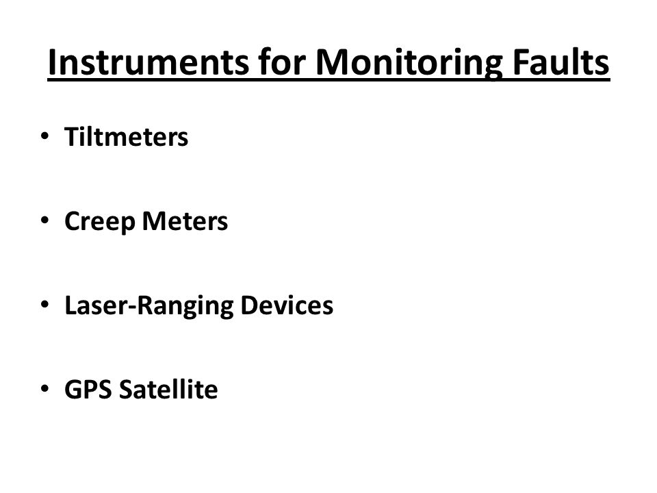Instruments for Monitoring Faults Tiltmeters Creep Meters Laser-Ranging Devices GPS Satellite