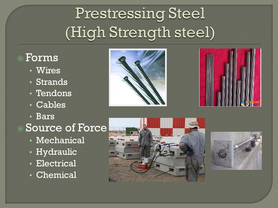  Forms Wires Strands Tendons Cables Bars  Source of Force Mechanical Hydraulic Electrical Chemical
