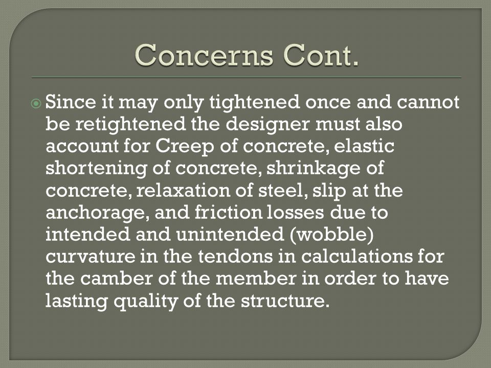  Since it may only tightened once and cannot be retightened the designer must also account for Creep of concrete, elastic shortening of concrete, shr
