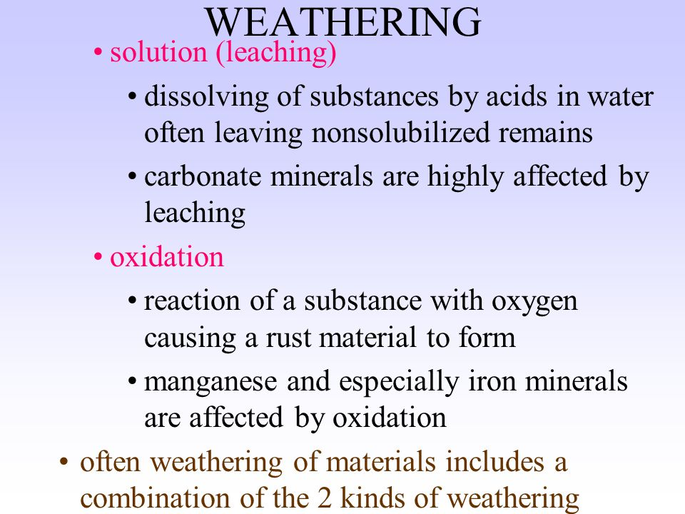 WEATHERING Chemical weathering breakdown of substance by decomposition resulting in formation of new minerals water and acids especially carbonic acid