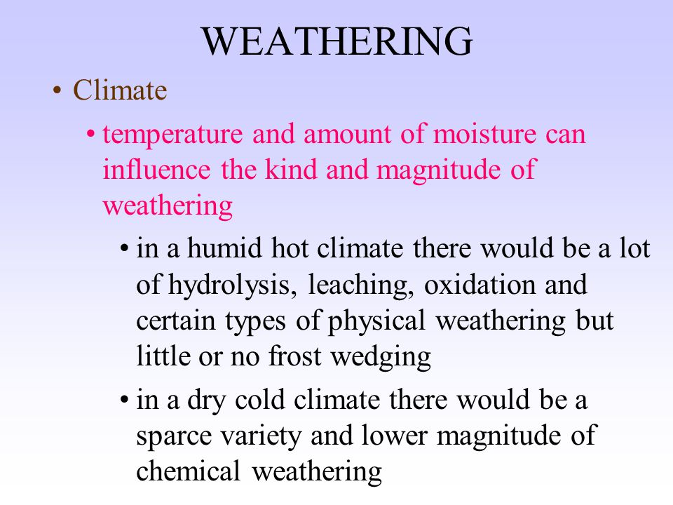 WEATHERING Factors which affect the rate and/or extent of weathering Total surface area of mineral or rock chemical and physical weathering increases