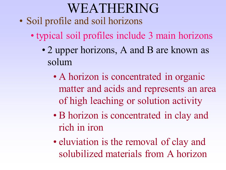 WEATHERING Time obviously time is a factor in all geologic processes including weathering rate and magnitude or extent of weathering Soil Definition and basic nature of soil unconsolidated material formed from chemical and/or physical weathering of substances as bedrock or outcrops contains at least some organic matter can be in situ (in place) or transported there is a classification of soil types