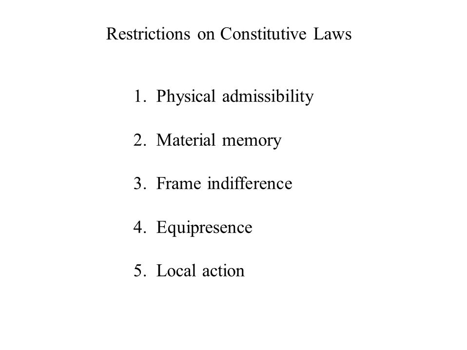 Restrictions on Constitutive Laws 1. Physical admissibility 2.