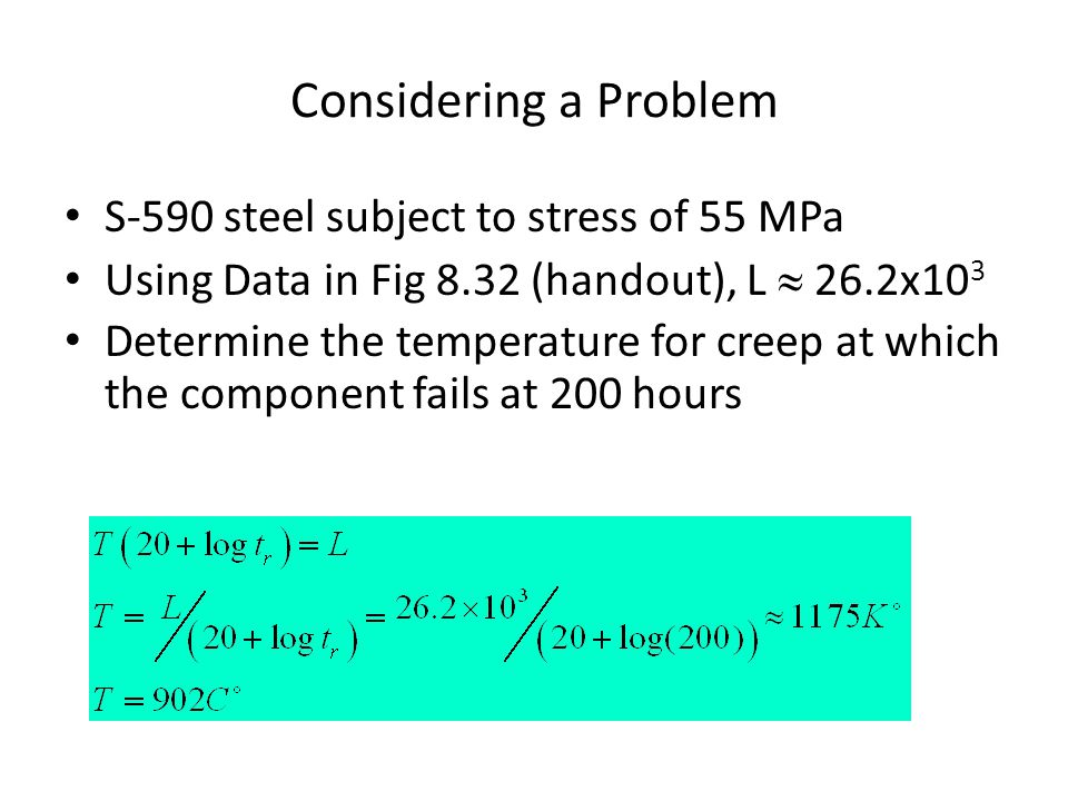 Considering a Problem S-590 steel subject to stress of 55 MPa Using Data in Fig 8.32 (handout), L  26.2x10 3 Determine the temperature for creep at which the component fails at 200 hours