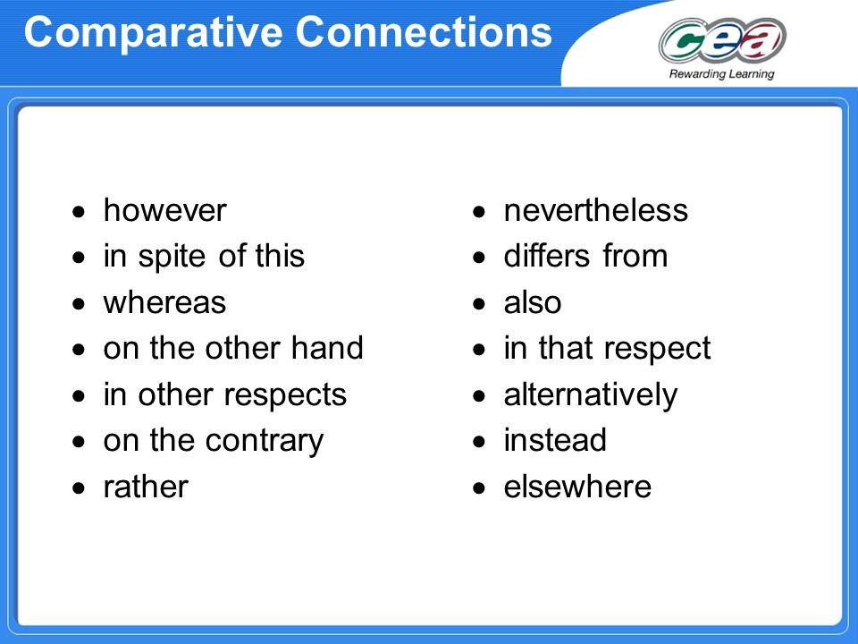 Comparative Connections  however  in spite of this  whereas  on the other hand  in other respects  on the contrary  rather  nevertheless  differs from  also  in that respect  alternatively  instead  elsewhere