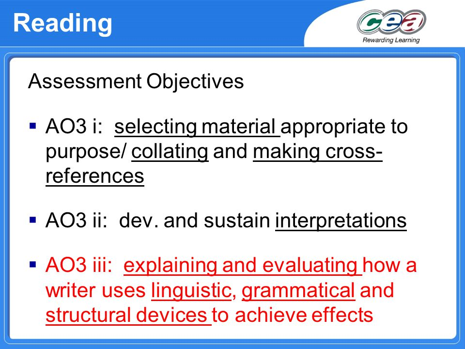 Reading Assessment Objectives  AO3 i: selecting material appropriate to purpose/ collating and making cross- references  AO3 ii: dev.