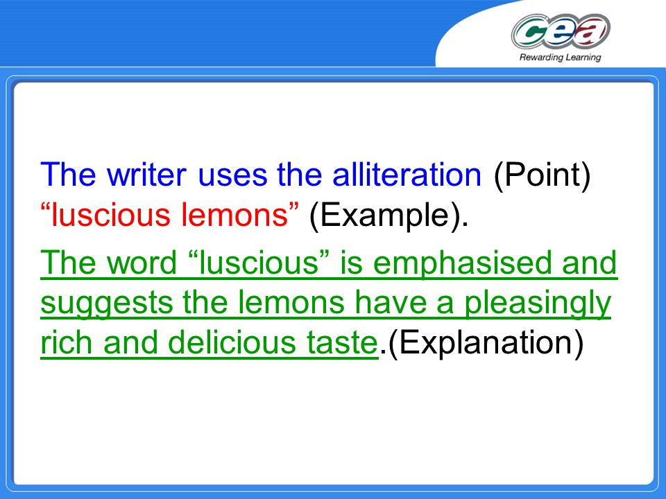 The writer uses the alliteration (Point) luscious lemons (Example).