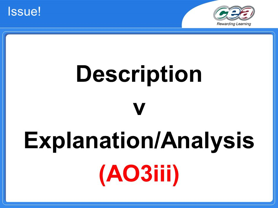 Issue! Description v Explanation/Analysis (AO3iii)