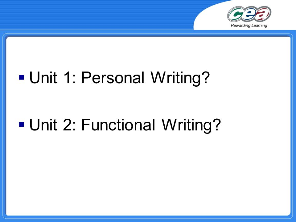  Unit 1: Personal Writing  Unit 2: Functional Writing