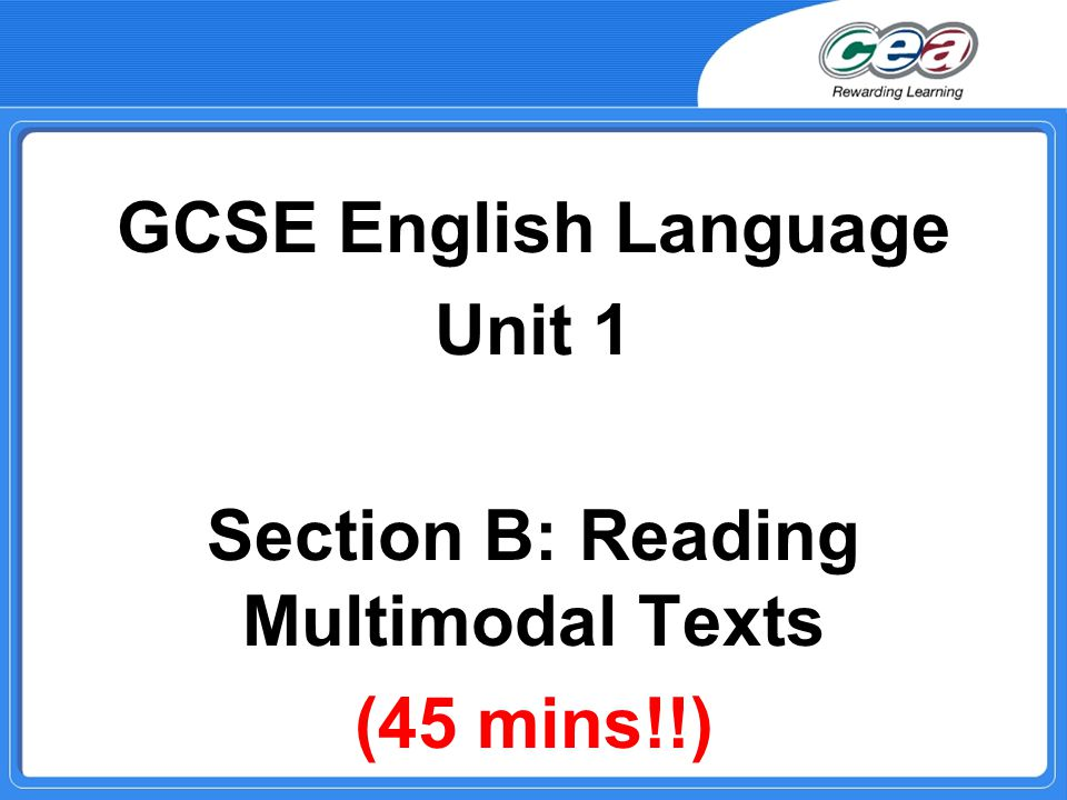 GCSE English Language Unit 1 Section B: Reading Multimodal Texts (45 mins!!)