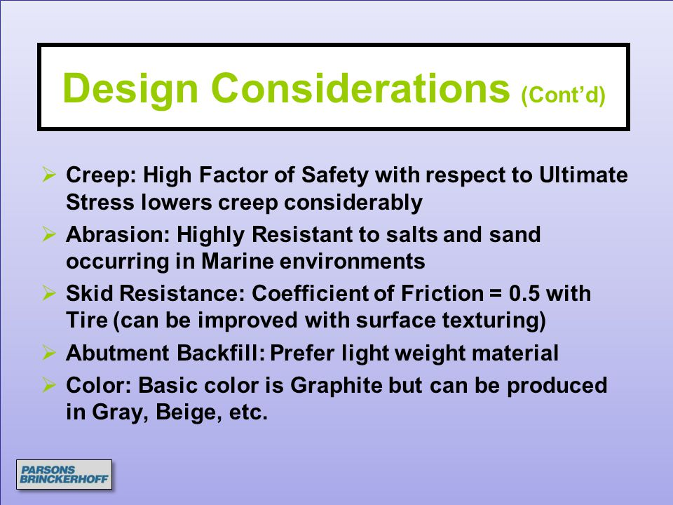 Design Considerations (Cont'd)  Creep: High Factor of Safety with respect to Ultimate Stress lowers creep considerably  Abrasion: Highly Resistant t