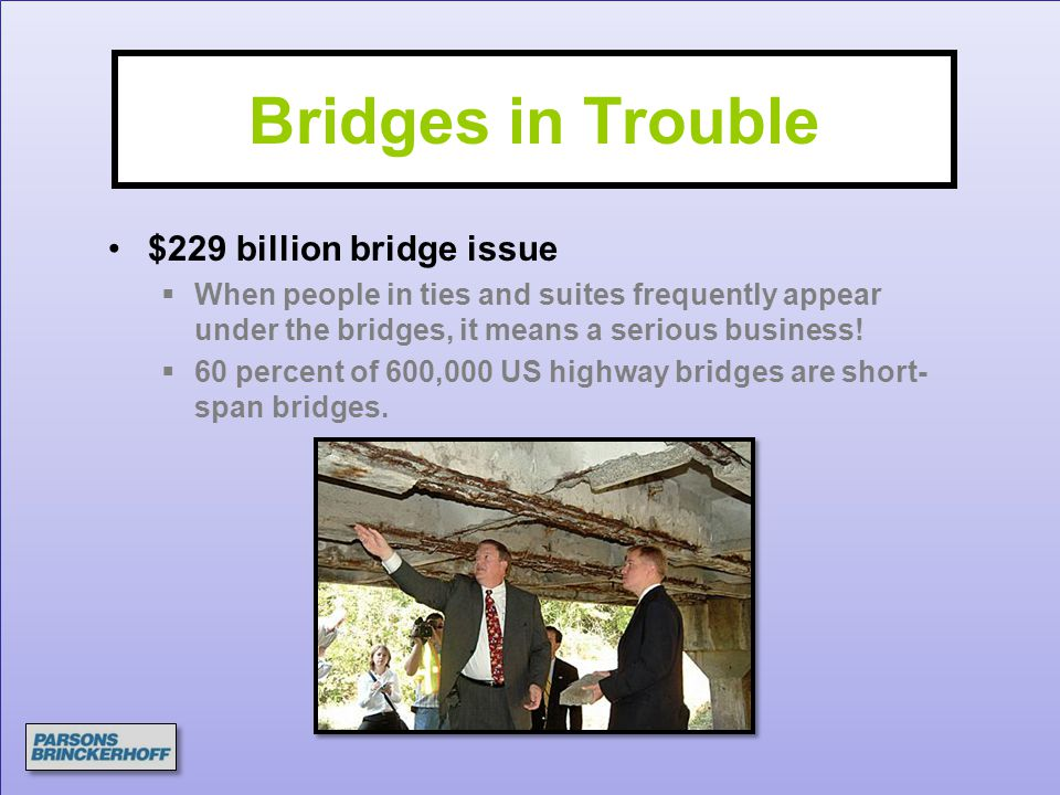 Bridges in Trouble $229 billion bridge issue  When people in ties and suites frequently appear under the bridges, it means a serious business!  60 p