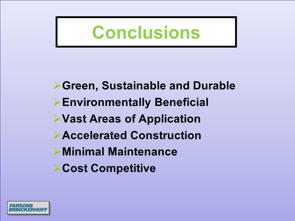 Conclusions  Green, Sustainable and Durable  Environmentally Beneficial  Vast Areas of Application  Accelerated Construction  Minimal Maintenance