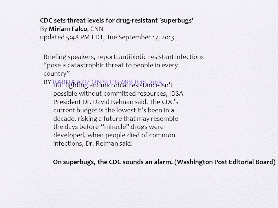 CDC sets threat levels for drug-resistant superbugs By Miriam Falco, CNN updated 5:48 PM EDT, Tue September 17, 2013 Briefing speakers, report: antibiotic resistant infections pose a catastrophic threat to people in every country BY RABITA AZIZ ON SEPTEMBER 18, 2013.RABITA AZIZ ON SEPTEMBER 18, 2013.