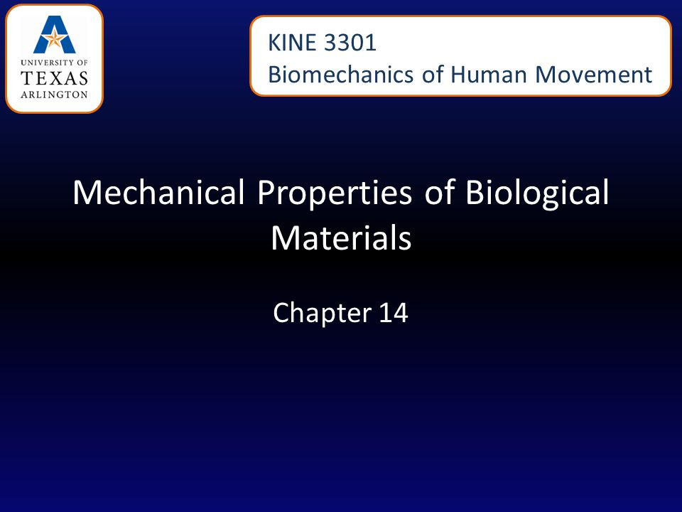 Mechanical Properties of Biological Materials Chapter 14 KINE 3301 Biomechanics of Human Movement
