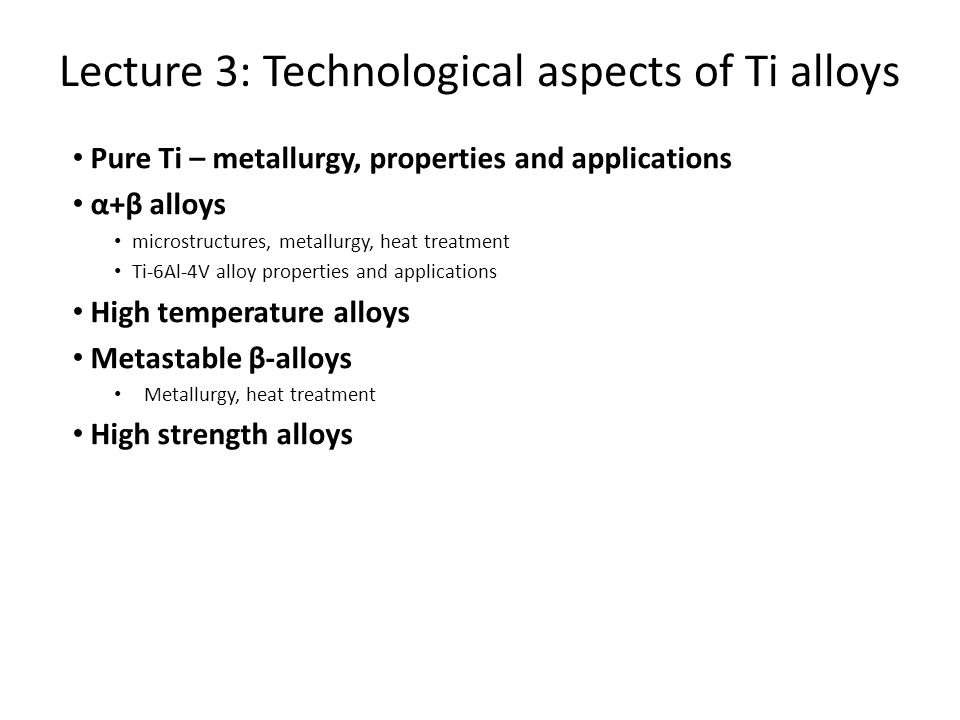 Pure titanium and  - alloys After cooling   – phase only Alloys contain Al and Sn, interstitial O, C, N and only limited amount of  -stabilizers Comparatively low strength (pure Ti) Pure Ti – strengthened by interstitial O  – alloys strengthen also via substitutional strengthening and precipitates (Ti 3 Al)
