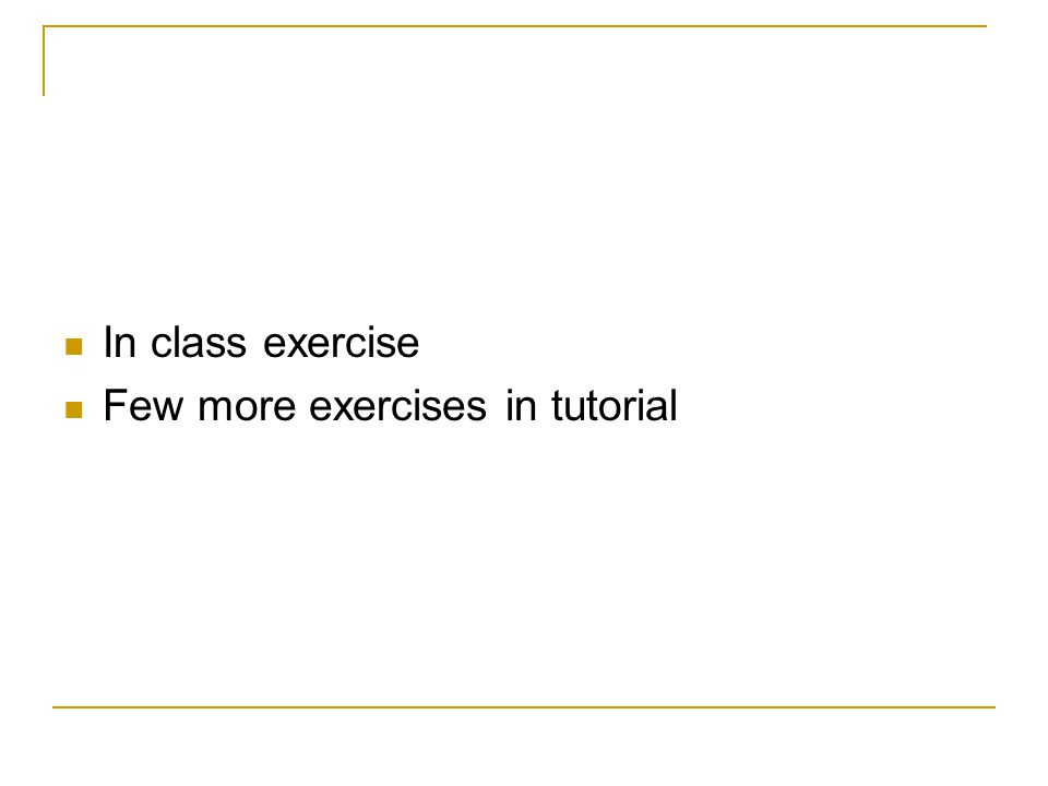 In class exercise Few more exercises in tutorial