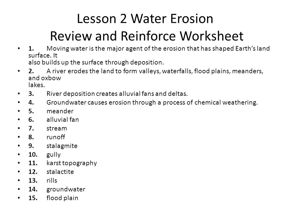 Lesson 2 Water Erosion Review and Reinforce Worksheet 1.Moving water is the major agent of the erosion that has shaped Earth's land surface. It also b