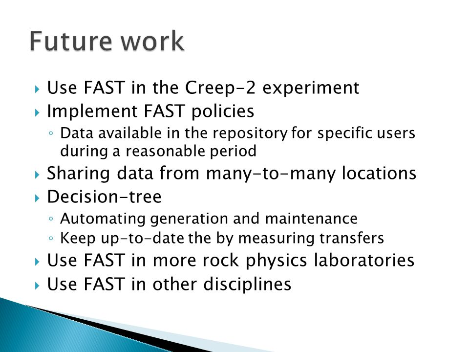  Use FAST in the Creep-2 experiment  Implement FAST policies ◦ Data available in the repository for specific users during a reasonable period  Shar