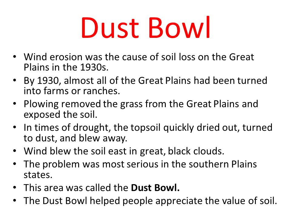 Dust Bowl Wind erosion was the cause of soil loss on the Great Plains in the 1930s. By 1930, almost all of the Great Plains had been turned into farms