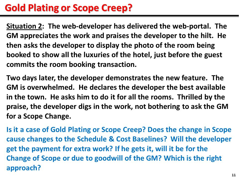 Gold Plating or Scope Creep. 11 Situation 2: The web-developer has delivered the web-portal.