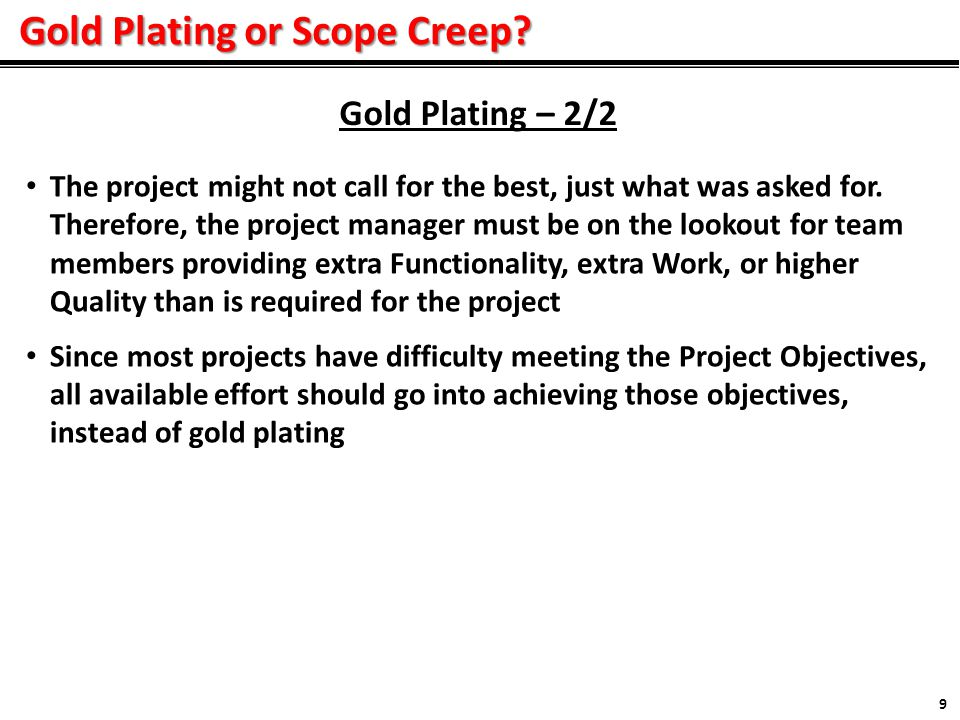 Gold Plating or Scope Creep. 9 The project might not call for the best, just what was asked for.