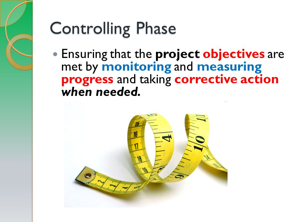 Ensuring that the project objectives are met by monitoring and measuring progress and taking corrective action when needed.