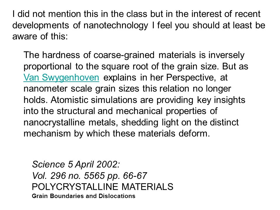 Science 5 April 2002: Vol. 296 no. 5565 pp. 66-67 POLYCRYSTALLINE MATERIALS Grain Boundaries and Dislocations The hardness of coarse-grained materials