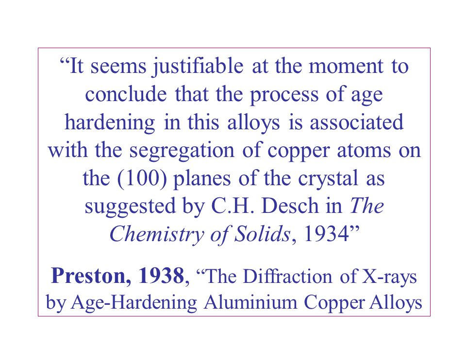 It seems justifiable at the moment to conclude that the process of age hardening in this alloys is associated with the segregation of copper atoms on the (100) planes of the crystal as suggested by C.H.