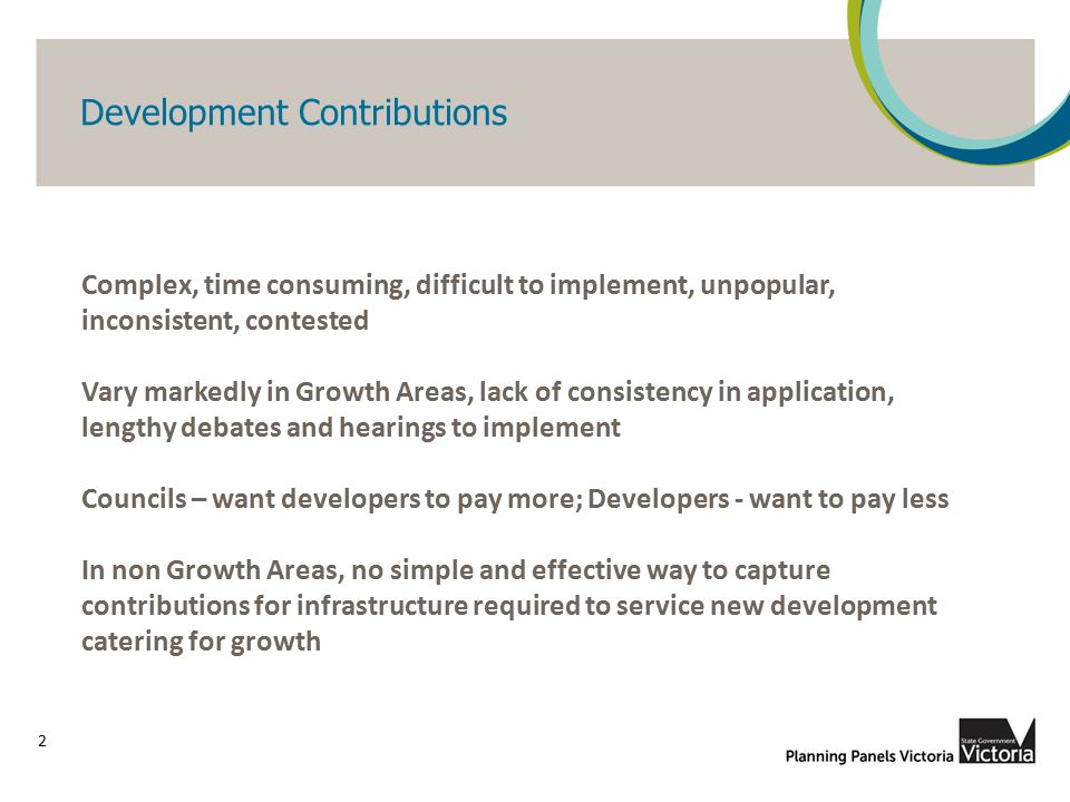 Development Contributions 2 Complex, time consuming, difficult to implement, unpopular, inconsistent, contested Vary markedly in Growth Areas, lack of