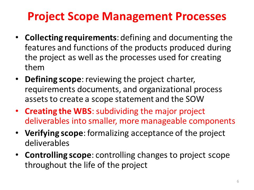 Scope control involves controlling changes to the project scope (i.e.