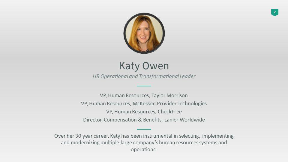 2 Katy Owen HR Operational and Transformational Leader VP, Human Resources, Taylor Morrison VP, Human Resources, McKesson Provider Technologies VP, Hu