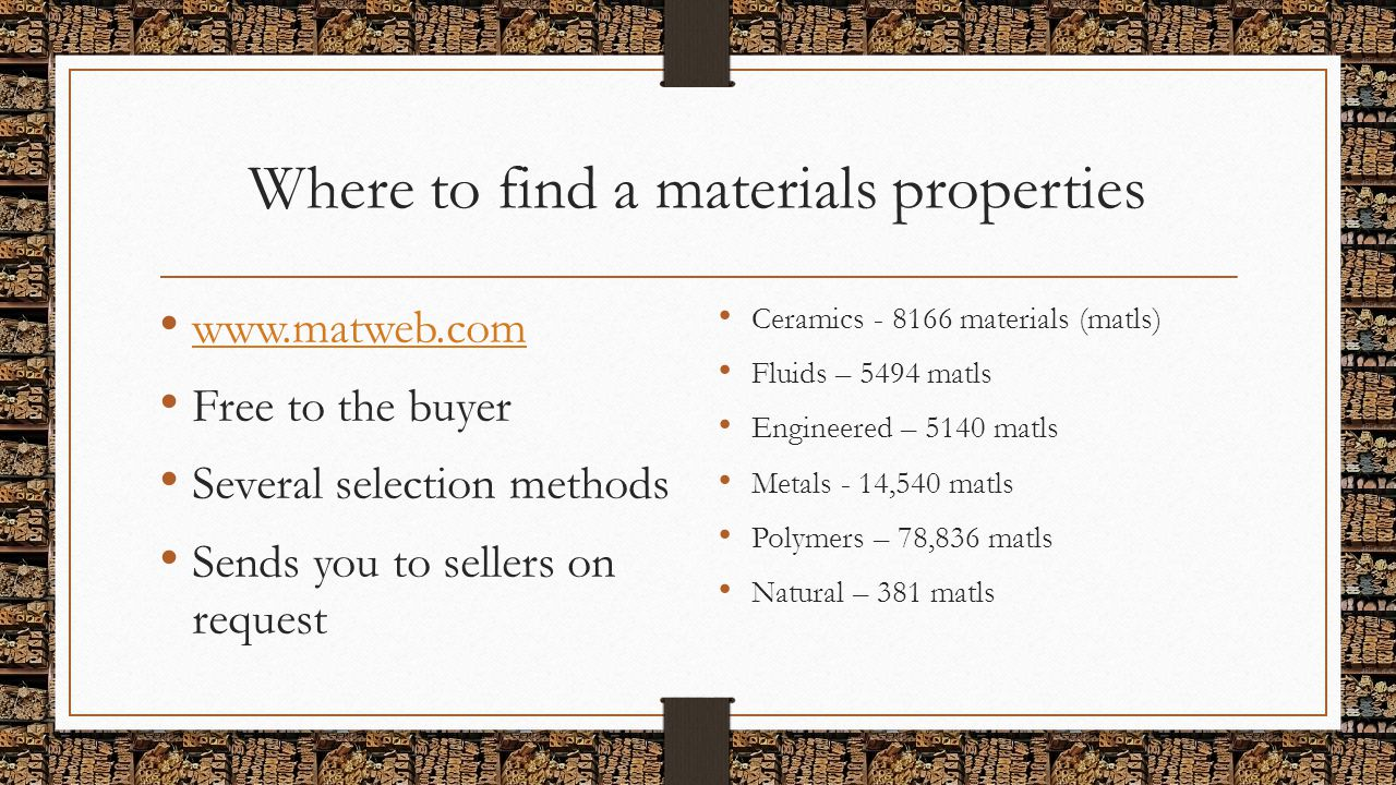 Where to find a materials properties www.matweb.com Free to the buyer Several selection methods Sends you to sellers on request Ceramics - 8166 materi