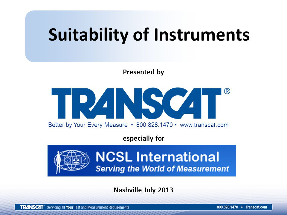 Suitability of Instruments Presented by Better by Your Every Measure 800.828.1470 www.transcat.com especially for Nashville July 2013