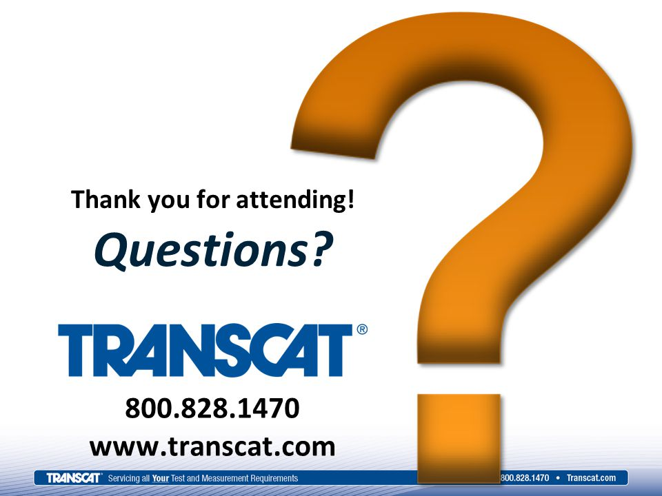 Thank you for attending! 800.828.1470 www.transcat.com Questions
