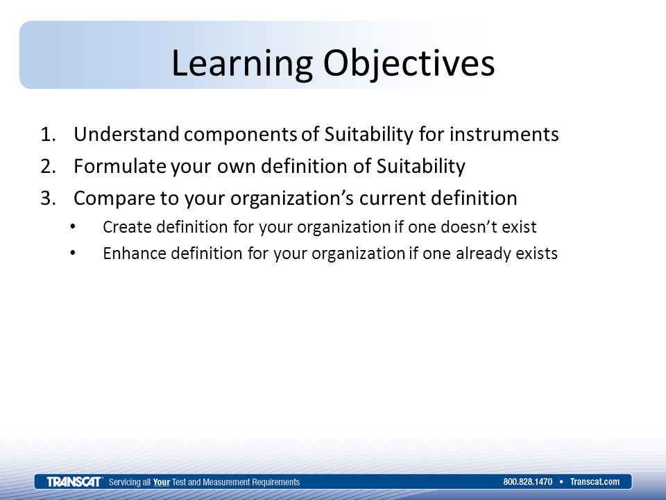 1.Understand components of Suitability for instruments 2.Formulate your own definition of Suitability 3.Compare to your organization's current definition Create definition for your organization if one doesn't exist Enhance definition for your organization if one already exists Learning Objectives