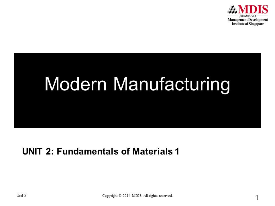 1 UNIT 2: Fundamentals of Materials 1 Unit 2 Copyright © 2014.
