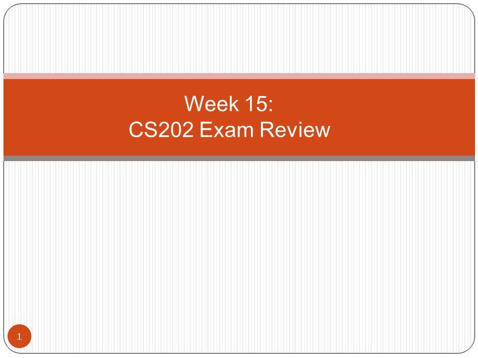 Week 15: CS202 Exam Review 1